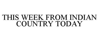 mark for THIS WEEK FROM INDIAN COUNTRY TODAY, trademark #85210219