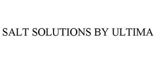 mark for SALT SOLUTIONS BY ULTIMA, trademark #85210272