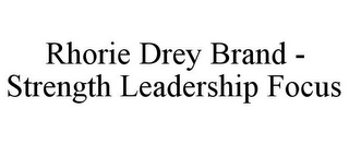 mark for RHORIE DREY BRAND - STRENGTH LEADERSHIP FOCUS, trademark #85211349
