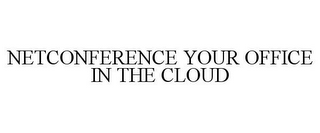 mark for NETCONFERENCE YOUR OFFICE IN THE CLOUD, trademark #85211643