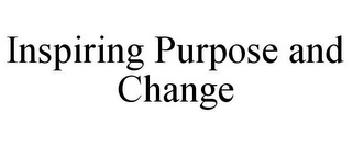 mark for INSPIRING PURPOSE AND CHANGE, trademark #85213732
