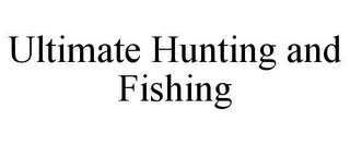 mark for ULTIMATE HUNTING AND FISHING, trademark #85217464