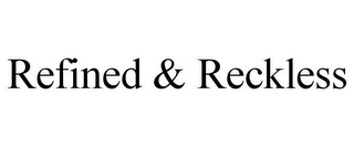 mark for REFINED & RECKLESS, trademark #85218414