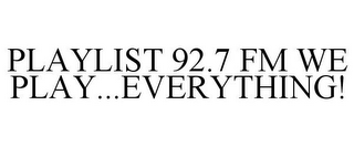 mark for PLAYLIST 92.7 FM WE PLAY...EVERYTHING!, trademark #85218521