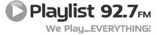 mark for PLAYLIST 92.7 FM WE PLAY...EVERYTHING!, trademark #85219907