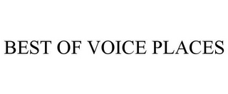 mark for BEST OF VOICE PLACES, trademark #85222587