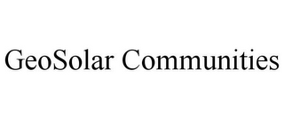 mark for GEOSOLAR COMMUNITIES, trademark #85222696