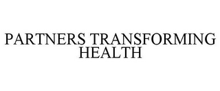 mark for PARTNERS TRANSFORMING HEALTH, trademark #85223592