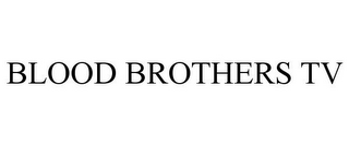 mark for BLOOD BROTHERS TV, trademark #85224532