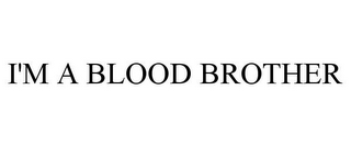 mark for I'M A BLOOD BROTHER, trademark #85224541