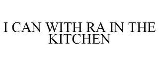 mark for I CAN WITH RA IN THE KITCHEN, trademark #85225547