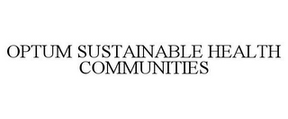 mark for OPTUM SUSTAINABLE HEALTH COMMUNITIES, trademark #85225855