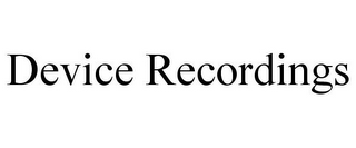 mark for DEVICE RECORDINGS, trademark #85226154