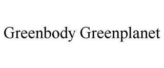 mark for GREENBODY GREENPLANET, trademark #85226505