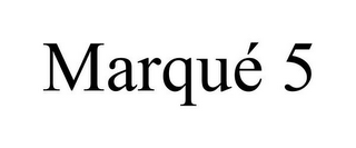 mark for MARQUÉ 5, trademark #85230091