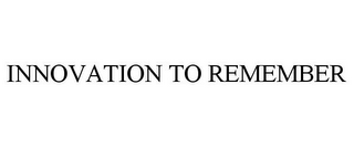 mark for INNOVATION TO REMEMBER, trademark #85233248