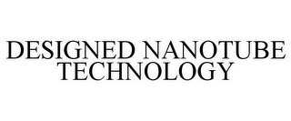 mark for DESIGNED NANOTUBE TECHNOLOGY, trademark #85236473