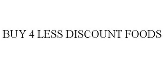 mark for BUY 4 LESS DISCOUNT FOODS, trademark #85237239