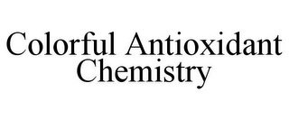 mark for COLORFUL ANTIOXIDANT CHEMISTRY, trademark #85239224