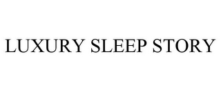 mark for LUXURY SLEEP STORY, trademark #85239566