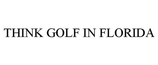 mark for THINK GOLF IN FLORIDA, trademark #85239907