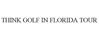 mark for THINK GOLF IN FLORIDA TOUR, trademark #85239914