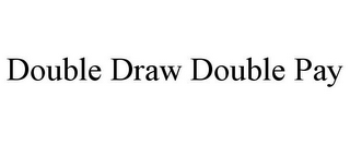 mark for DOUBLE DRAW DOUBLE PAY, trademark #85240465