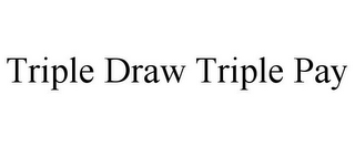 mark for TRIPLE DRAW TRIPLE PAY, trademark #85240484
