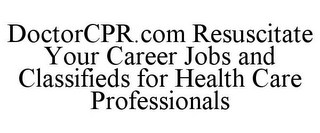 mark for DOCTORCPR.COM RESUSCITATE YOUR CAREER JOBS AND CLASSIFIEDS FOR HEALTH CARE PROFESSIONALS, trademark #85241399