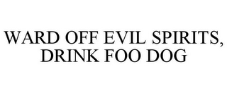 mark for WARD OFF EVIL SPIRITS, DRINK FOO DOG, trademark #85241461