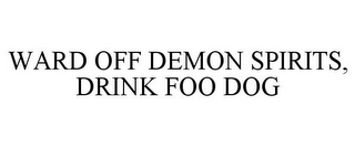 mark for WARD OFF DEMON SPIRITS, DRINK FOO DOG, trademark #85241469