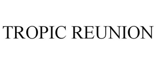 mark for TROPIC REUNION, trademark #85242825