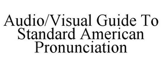 mark for AUDIO/VISUAL GUIDE TO STANDARD AMERICAN PRONUNCIATION, trademark #85243607