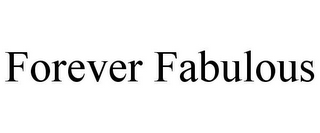 mark for FOREVER FABULOUS, trademark #85244988