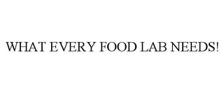 mark for WHAT EVERY FOOD LAB NEEDS!, trademark #85245418
