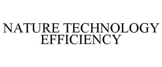 mark for NATURE TECHNOLOGY EFFICIENCY, trademark #85245899