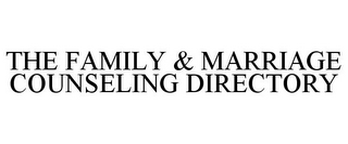 mark for THE FAMILY & MARRIAGE COUNSELING DIRECTORY, trademark #85246796