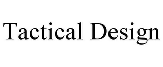 mark for TACTICAL DESIGN, trademark #85247169