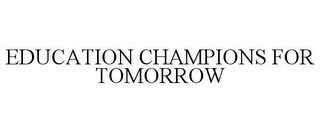 mark for EDUCATION CHAMPIONS FOR TOMORROW, trademark #85248413