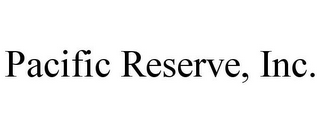 mark for PACIFIC RESERVE, INC., trademark #85249253