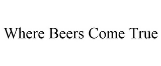 mark for WHERE BEERS COME TRUE, trademark #85250069