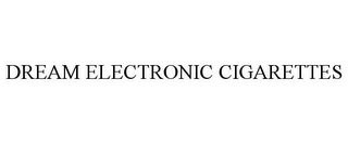 mark for DREAM ELECTRONIC CIGARETTES, trademark #85250204