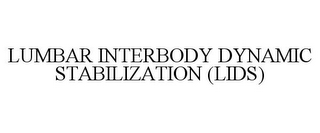 mark for LUMBAR INTERBODY DYNAMIC STABILIZATION (LIDS), trademark #85250338