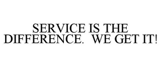 mark for SERVICE IS THE DIFFERENCE. WE GET IT!, trademark #85251441