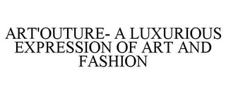 mark for ART'OUTURE- A LUXURIOUS EXPRESSION OF ART AND FASHION, trademark #85251785
