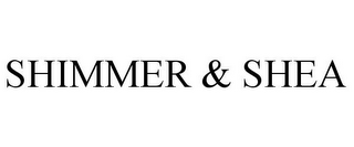mark for SHIMMER & SHEA, trademark #85253272