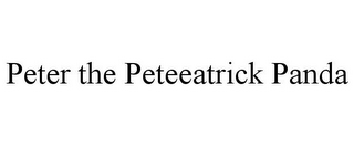 mark for PETER THE PETEEATRICK PANDA, trademark #85254244