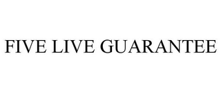 mark for FIVE LIVE GUARANTEE, trademark #85254630