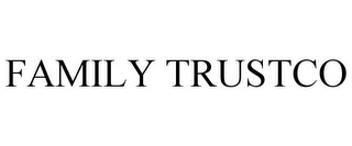 mark for FAMILY TRUSTCO, trademark #85255141