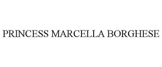 mark for PRINCESS MARCELLA BORGHESE, trademark #85255389